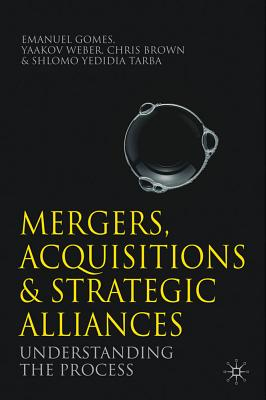 Mergers, Acquisitions and Strategic Alliances By Gomes, Emanuel/ Brown, Chris/ Weber, Yaakov/ Tarba, Shlomo Yedidia