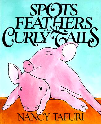 Spots, Feathers, and Curly Tails By Tafuri, Nancy